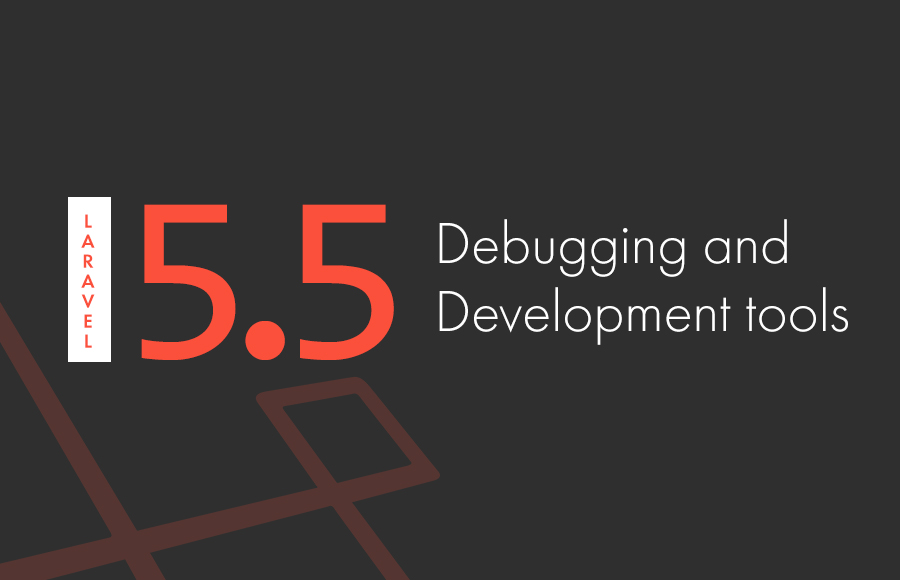 Debugging and development tools for Laravel 5.5