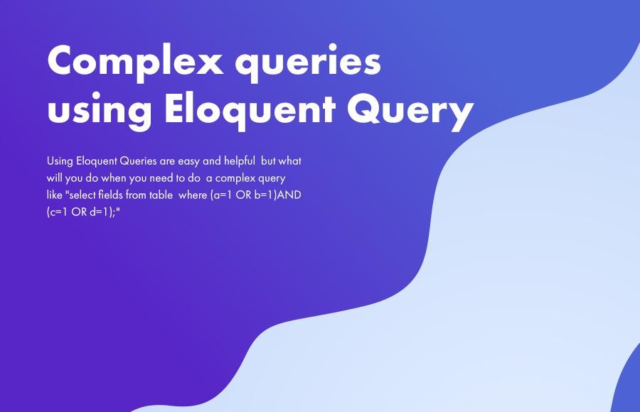 Complex queries using Eloquent Query -Laravel