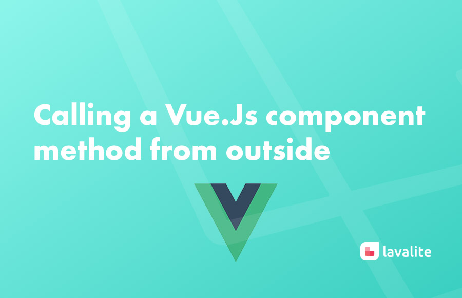 Calling a Vue Js component method from outside - Lavalite