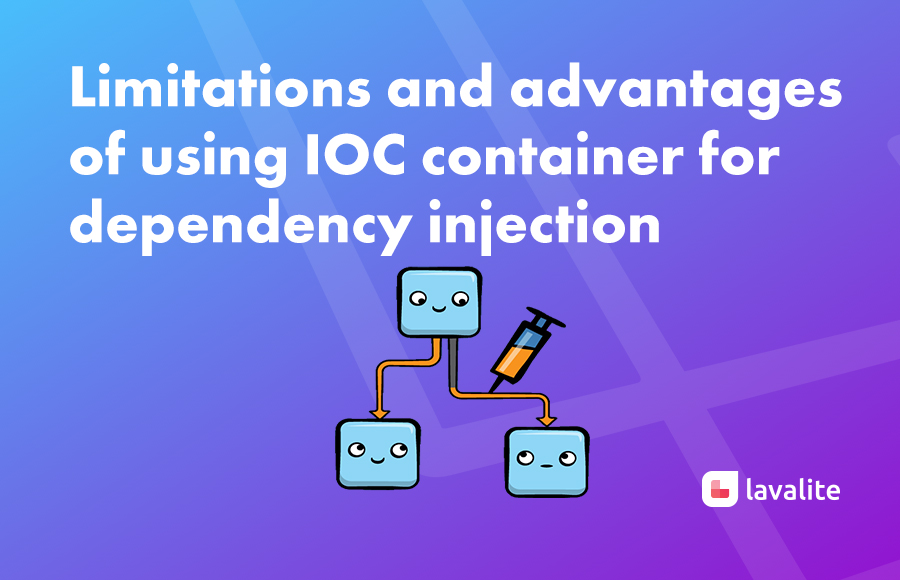 Limitations and advantages  of using IOC container for  dependency injection