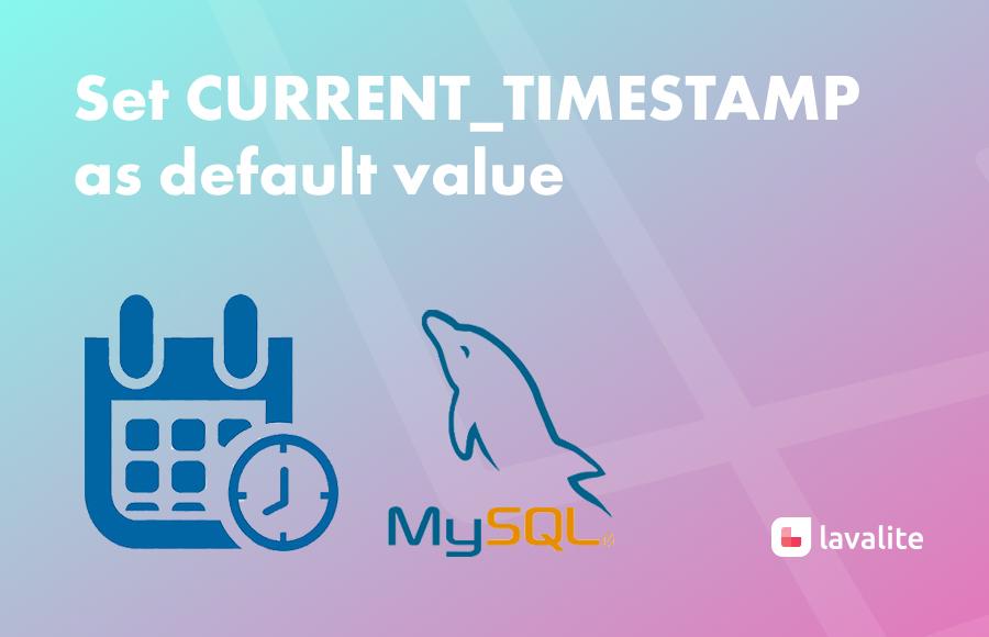 Set CURRENT_TIMESTAMP as default value