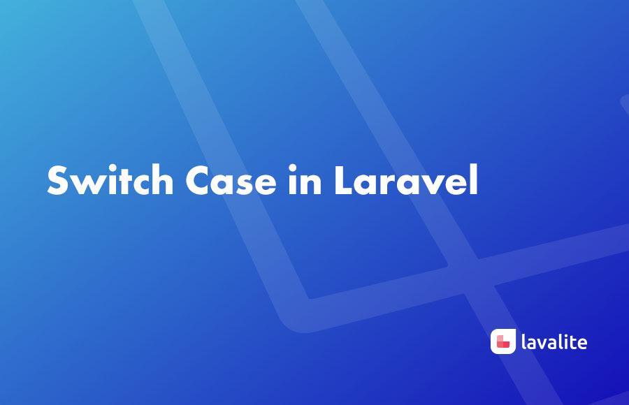 Switch Case in Laravel - Lavalite