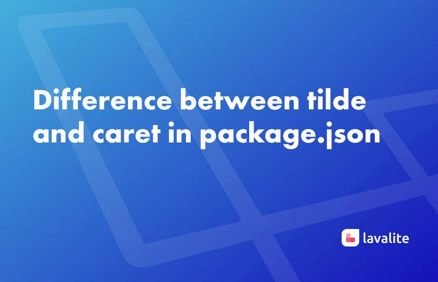Difference between tilde and caret in package.json