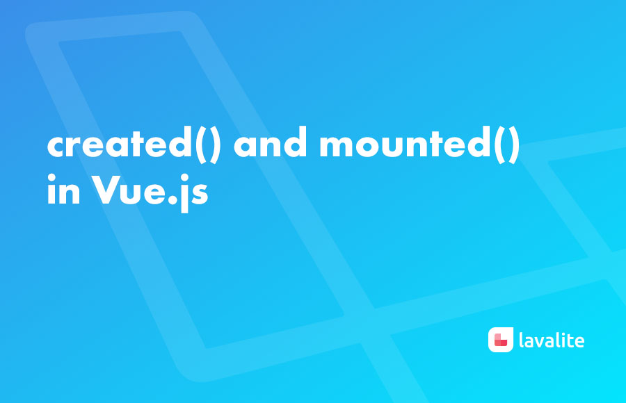 created() and mounted()in Vue js - Lavalite
