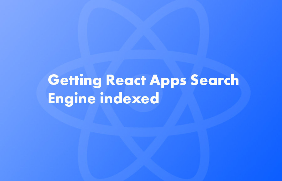 Getting React Apps Search Engine indexed