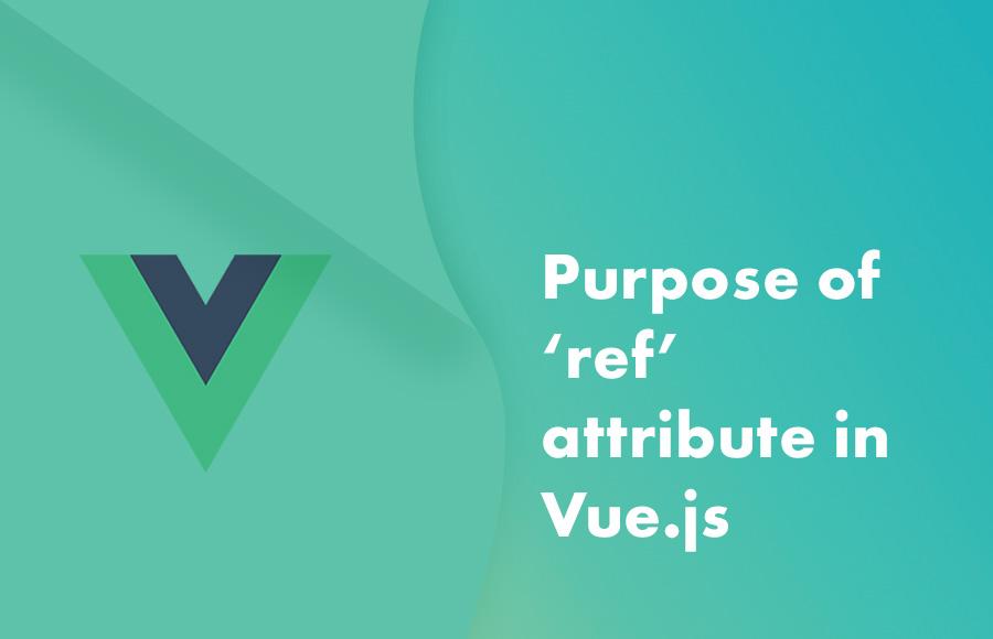 Purpose of 'ref' attribute in Vue.js