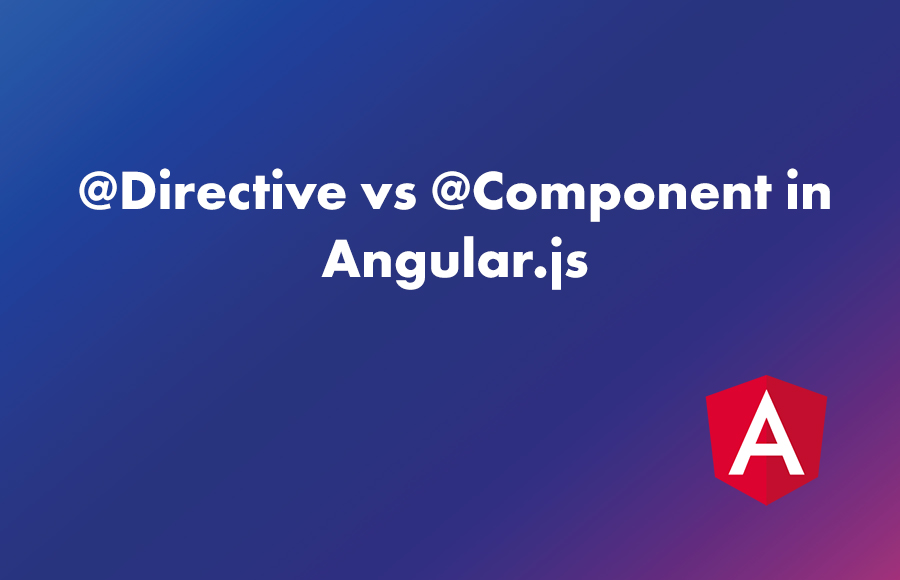 @Directive vs @Component in Angular.js