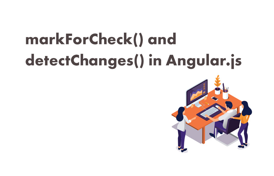 markForCheck() and detectChanges()