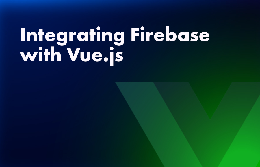 Integrating Firebase with Vue.js
