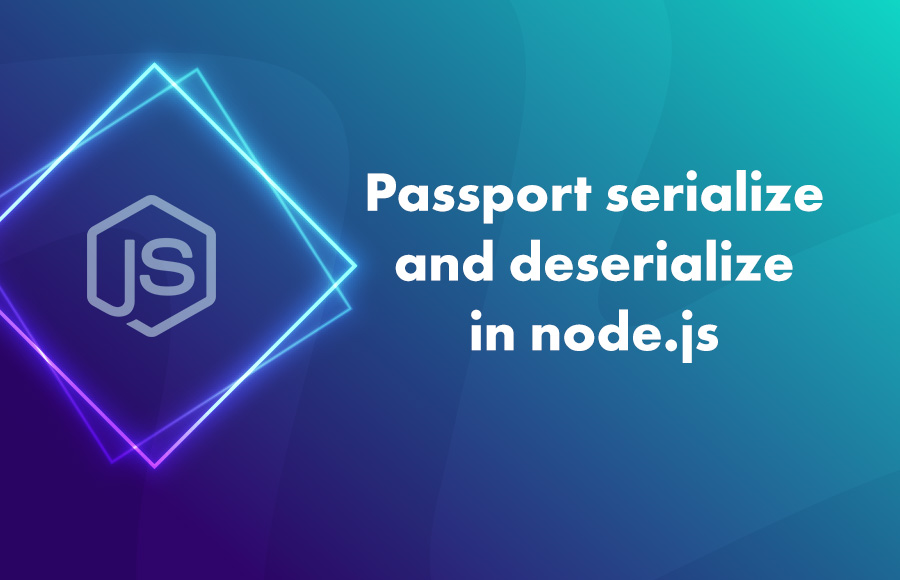 Passport serialize and deserialize in node.js