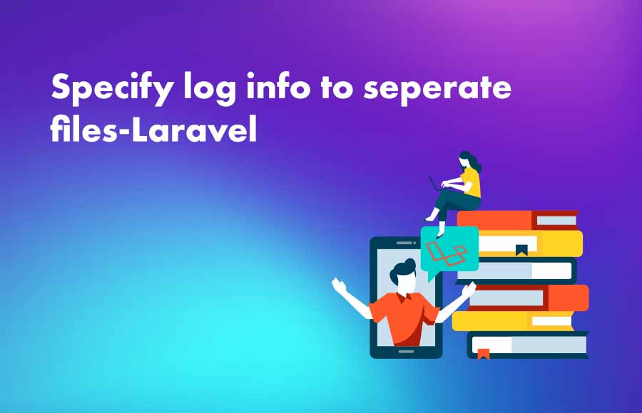 Specify log info to seperate files-Laravel