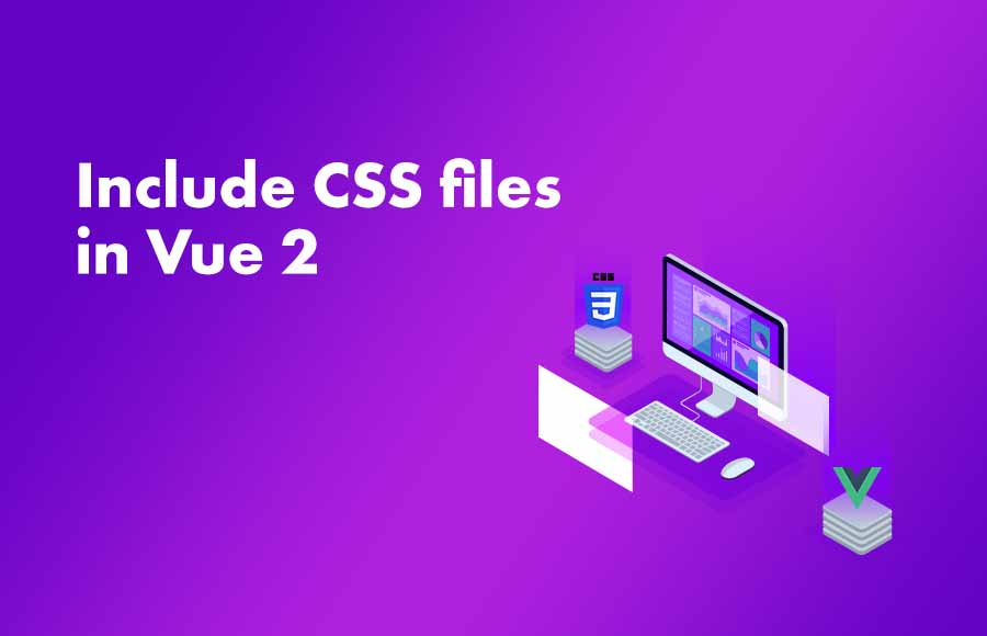 Include CSS files in Vue 2