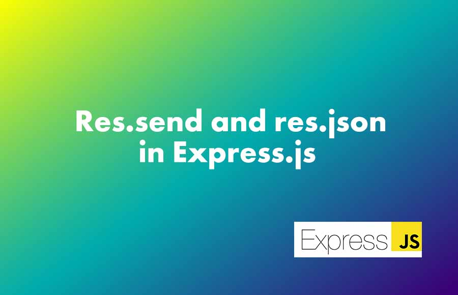 Res.send and res.json in Express.js