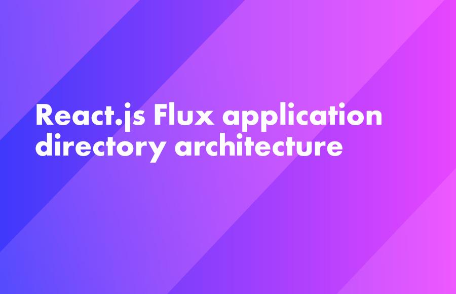 React.js Flux application directory architecture